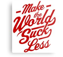 Make The World Suck Less Metal Print