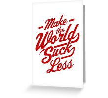 Make The World Suck Less Greeting Card