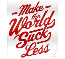 Make The World Suck Less Poster