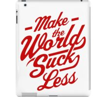 Make The World Suck Less iPad Case/Skin