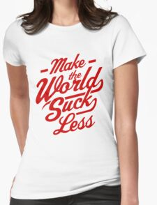 Make The World Suck Less Womens Fitted T-Shirt