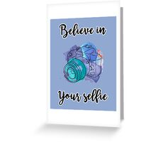 Believe in your selfie 3 Greeting Card