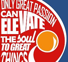 Only Great Passion Can Elevate The Soul To Great Things by papabuju