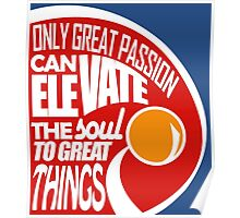 Only Great Passion Can Elevate The Soul To Great Things Poster