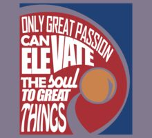 Only Great Passion Can Elevate The Soul To Great Things Kids Tee