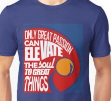 Only Great Passion Can Elevate The Soul To Great Things Unisex T-Shirt