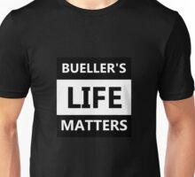 Bueller's Life Matters Unisex T-Shirt