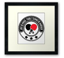 Life Is Hard, Table Tennis Is Harder Framed Print
