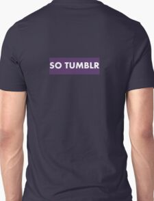 SO TUMBLR Unisex T-Shirt