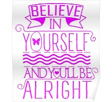 Believe In Yourself, And You'll Be Alright Poster