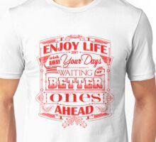 Enjoy Life, Don't Wish Away Your Days Unisex T-Shirt