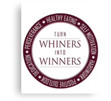 Turn Whiners Into Winners Canvas Print