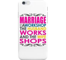 Marriage Is A Workshop, Husband Works, Wife Shops iPhone Case/Skin
