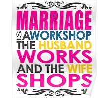 Marriage Is A Workshop, Husband Works, Wife Shops Poster