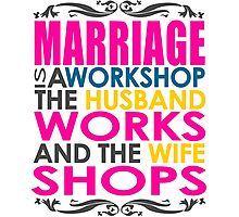 Marriage Is A Workshop, Husband Works, Wife Shops Photographic Print