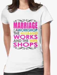 Marriage Is A Workshop, Husband Works, Wife Shops Womens Fitted T-Shirt