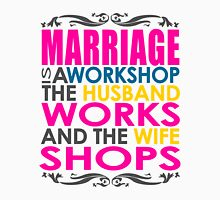 Marriage Is A Workshop, Husband Works, Wife Shops Unisex T-Shirt