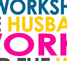 Marriage Is A Workshop, Husband Works, Wife Shops Sticker