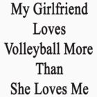My Girlfriend Loves Volleyball More Than She Loves Me  by supernova23