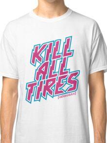 Kill All Tires Classic T-Shirt