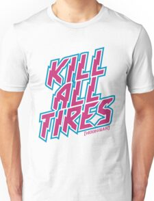 Kill All Tires Unisex T-Shirt