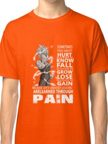 Sometimes you must hurt in order to Classic T-Shirt