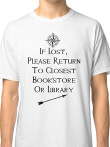 If Lost, Please Return To The Closest Bookstore or Library Classic T-Shirt