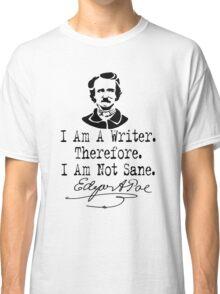 I Am A Writer, Edgar Allen Poe Classic T-Shirt
