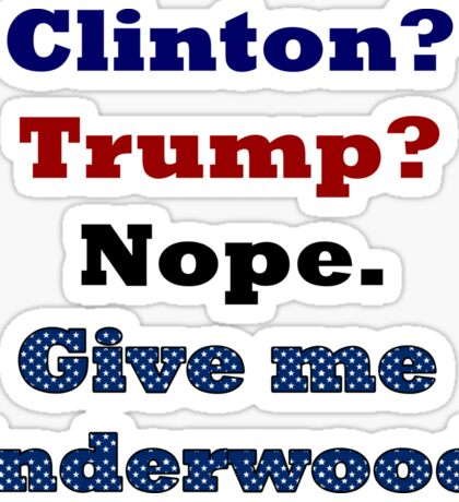 Clinton? Trump? Nope. Underwood. Sticker