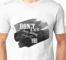 Don't Let Anything Stop You Unisex T-Shirt