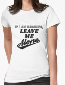 Leave Me Alone, If I Am Reading Womens Fitted T-Shirt