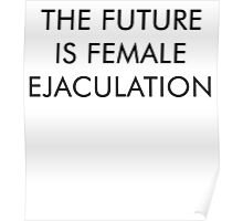 The Future is Female Ejaculation Poster
