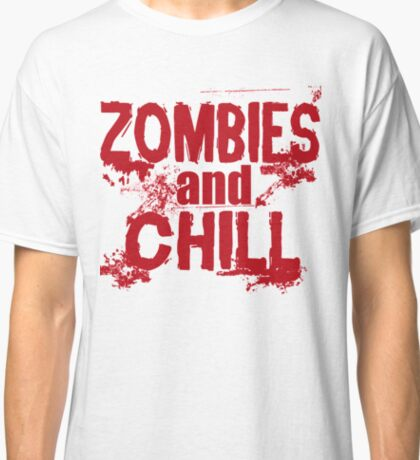 Zombies and Chill Zombie Apocalypse T-Shirt Classic T-Shirt