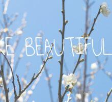 You make beautiful things Sticker