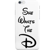 """She Wants the """"D"""" iPhone Case/Skin"""