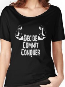 Decide, Commit, Conquer (White) Women's Relaxed Fit T-Shirt