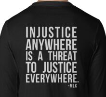 Injustice Anywhere is a Threat to Justice Everywhere MLK Long Sleeve T-Shirt