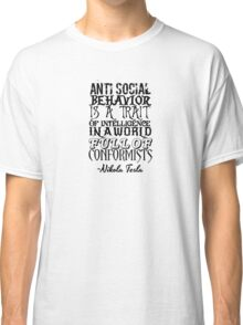 Anti Social Behavior, Nikola Tesla Quote Classic T-Shirt