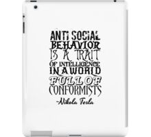 Anti Social Behavior, Nikola Tesla Quote iPad Case/Skin