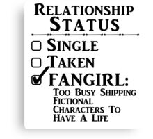 Relationship Status - Fangirl, Fandoms, Multi Fandoms Canvas Print