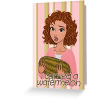 I Carried a Watermelon Greeting Card