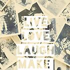 live love laugh make memories by Ingz