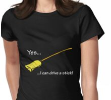 Yes...I can drive a stick. Womens Fitted T-Shirt