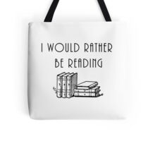 I Would Rather Be Reading Tote Bag