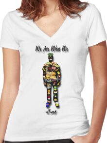 We Are What We Eat Women's Fitted V-Neck T-Shirt