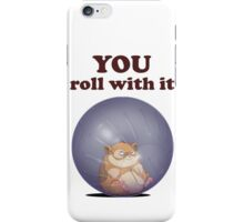 YOU roll with it (with text) iPhone Case/Skin