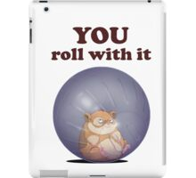 YOU roll with it (with text) iPad Case/Skin