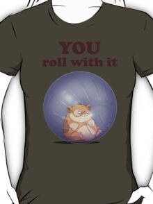 YOU roll with it (with text) T-Shirt