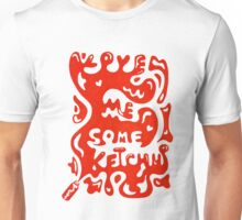 Love Me Some Ketchup Unisex T-Shirt