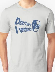 Don't worry I welded it! (2) Unisex T-Shirt